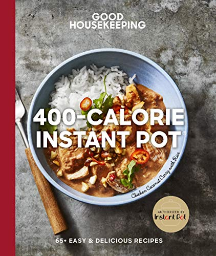 Good Housekeeping 400-Calorie Instant Pot: 65+ Easy & Delicious Recipes (Good Food Guaranteed, Bk. 21)