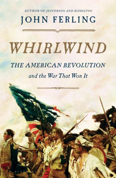 Whirlwind - The American Revolution and the War That Won It