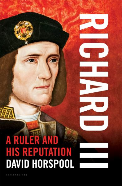 Richard III: A Ruler and his Reputation