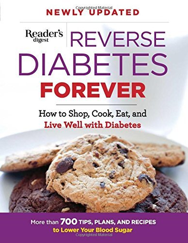 Reverse Diabetes Forever: How to Shop, Cook, Eat and Live Well with Diabetes (Newly Updated)