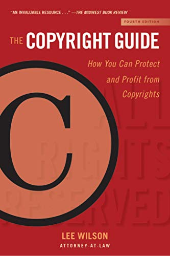 The Copyright Guide: How You Can Protect and Profit from Copyrights (Fourth Edition)