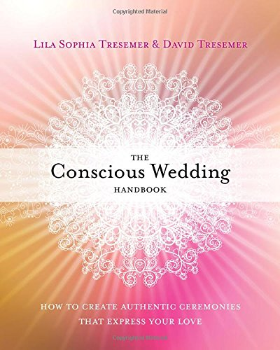 The Conscious Wedding Handbook: How to Create Authentic Ceremonies That Express Your Love