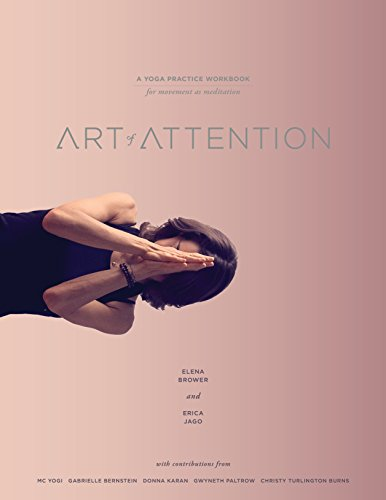 Art of Attention: A Yoga Practice Workbook for Movement as Meditation