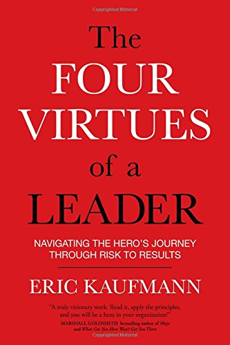 The Four Virtues of a Leader: Navigating the Hero's Journey Through Risk to Results