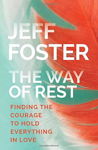 The Way of Rest: Finding The Courage to Hold Everything in Love