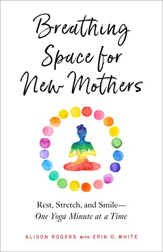 Breathing Space for New Mothers: Rest, Stretch, and Smile - One Yoga Minute at a Time