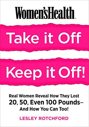 Women's Health Take It Off! Keep It Off!: Real Women Reveal How They Lost 20, 50, Even 100 Pounds - And How You Can Too!