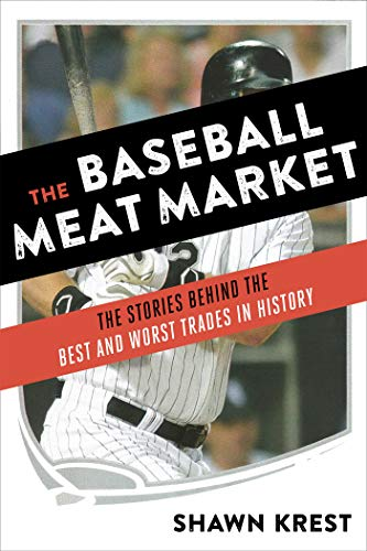 Baseball Meat Market: The Stories Behind the Best and Worst Trades in History