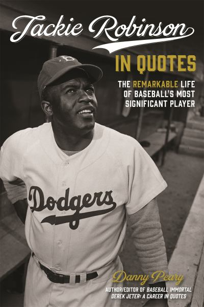 Jackie Robinson in Quotes: The Remarkable Life of Baseball's Most Significant Player