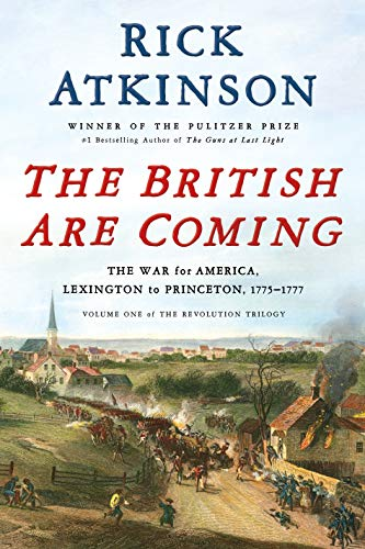 The British Are Coming: The War for America, Lexington to Princeton, 1775-1777 (The Revolution Trilogy, Volume 1)