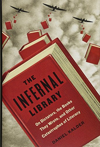 The Infernal Library: On Dictators, the Books They Wrote, and Other Catastrophes of Literacy