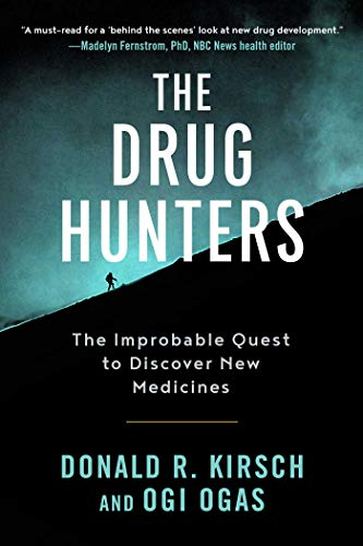 The Drug Hunters: The Improbable Quest to Discover New Medicines