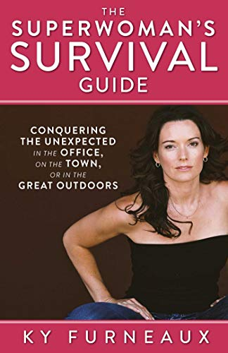 The Superwoman's Survival Guide: Conquering the Unexpected in the Office, on the Town, or in the Great Outdoors