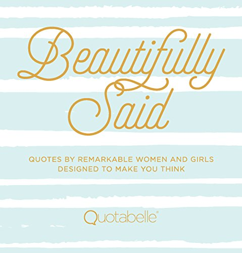 Beautifully Said: Quotes by Remarkable Women and Girls Designed to Make You Think (Everyday Inspiration)
