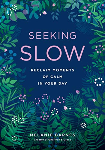 Seeking Slow: Reclaim Moments of Calm in Your Day
