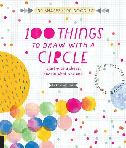 100 Things to Draw With a Circle (100 Shapes - 100 Doodles)