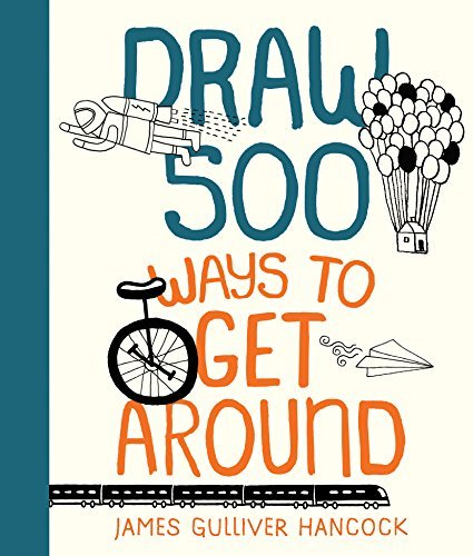 Draw 500 Ways to Get Around: A Sketchbook for Artists, Designers, and Doodlers