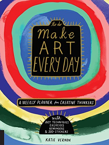 Make Art Every Day: A Weekly Planner for Creative Thinkers - With Art Techniques, Exercises, Reminders, and 500+ Stickers (To Do)