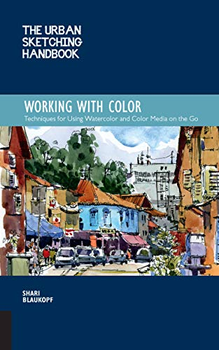 Working with Color: Techniques for Using Watercolor and Color Media on the Go (The Urban Sketching Handbook)