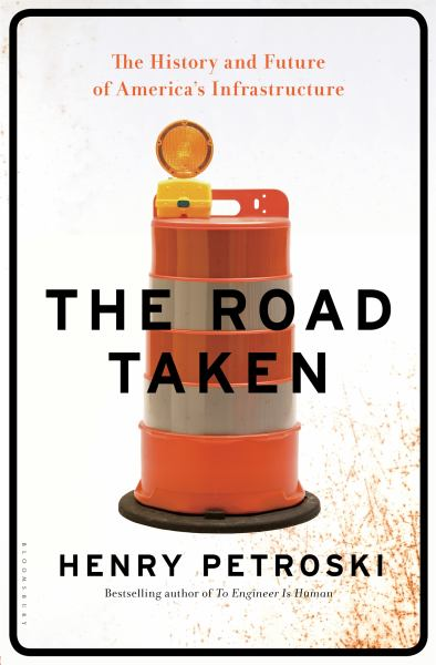 The Road Taken: The Past, Present, and Uncertain Future of America's Infrastructure