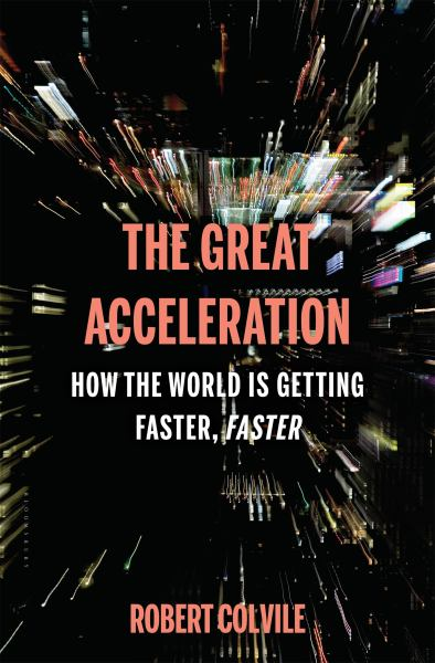 The Great Acceleration - How the World is Getting Faster, Faster