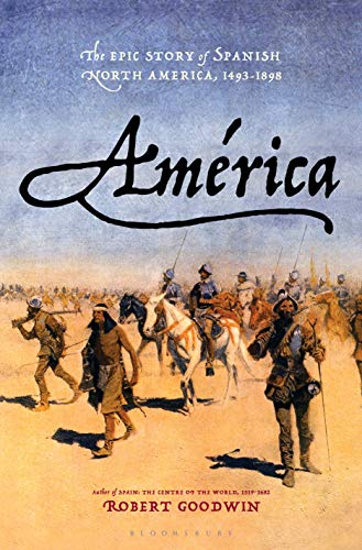 America: The Epic Story of Spanish North America, 1493-1898