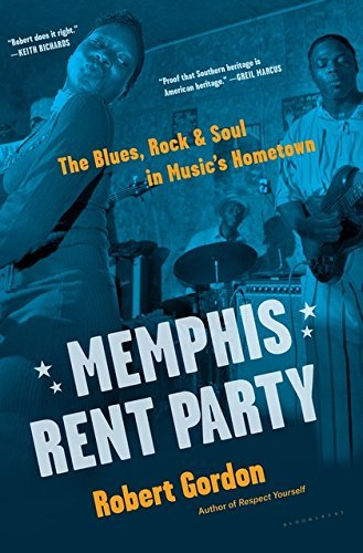 Memphis Rent Party: The Blues, Rock & Soul in Music's Hometown