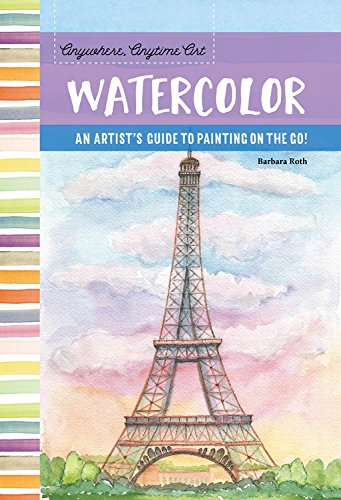 Watercolor: An Artist's Guide to Painting on the Go! (Anywhere, Anytime Art)