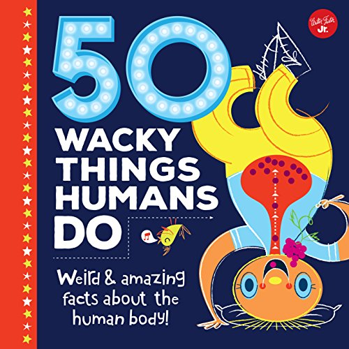 50 Wacky Things Humans Do (Wacky Series)