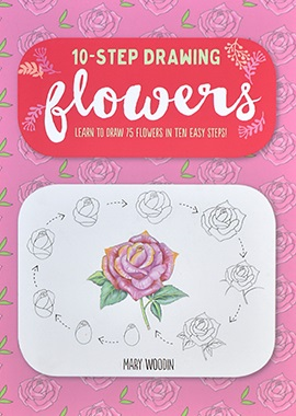 Ten-Step Drawing: Flowers: Learn to Draw 75 Flowers in Ten Easy Steps!