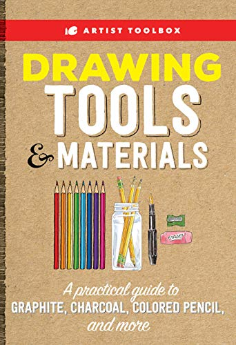 Drawing Tools & Materials: A Practical Guide to Graphite, Charcoal, Colored Pencil, and more (Artist Toolbox)