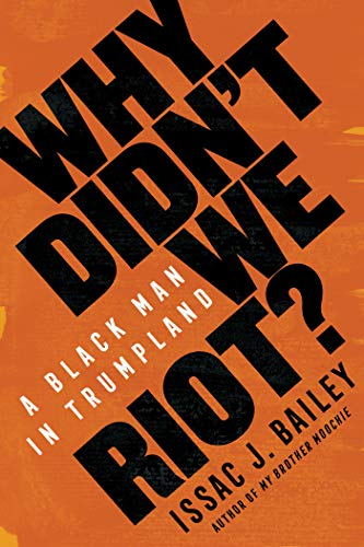 Why Didn't We Riot?: A Black Man in Trumpland