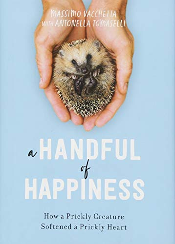 A Handful of Happiness: How a Prickly Creature Softened a Prickly Heart