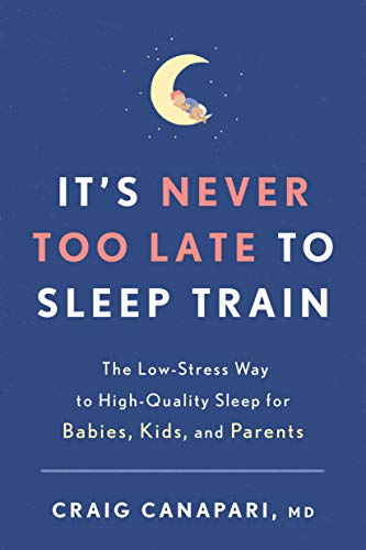 It's Never Too Late to Sleep Train: The Low Stress Way to High-Quality Sleep for Babies, Kids, and Parents