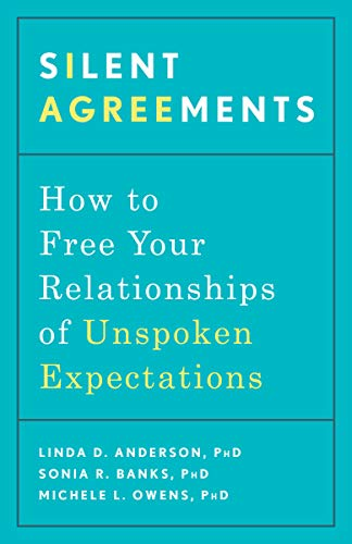 Silent Agreements: How to Free Your Relationships of Unspoken Expectations