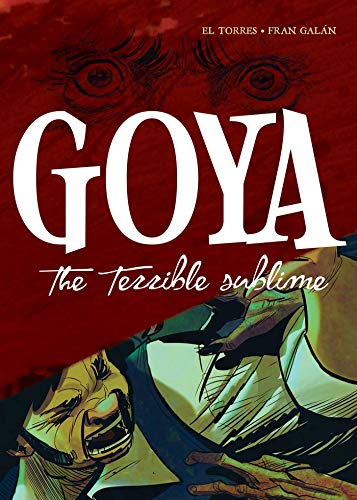 Goya: The Terrible Sublime