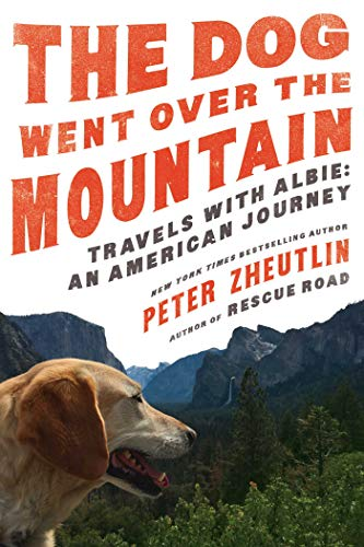 The Dog Went Over the Mountain: Travels With Albie - An American Journey