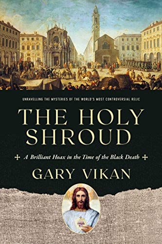 The Holy Shroud: A Brilliant Hoax in the Time of the Black Death
