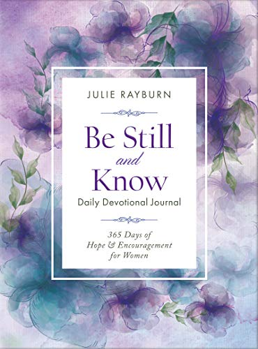 Be Still and Know Daily Devotional Journal: 365 Days of Hope & Encouragement for Women