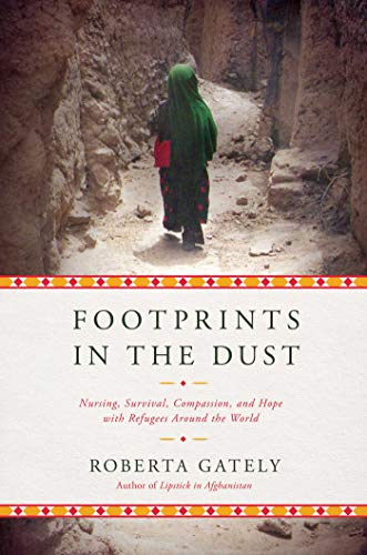 Footprints in the Dust - Nursing, Survival, Compassion, and Hope with Refugees Around the World