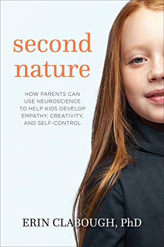 Second Nature: How Parents Can Use Neuroscience to Help Kids Develop Empathy, Creativity, and Self-Control