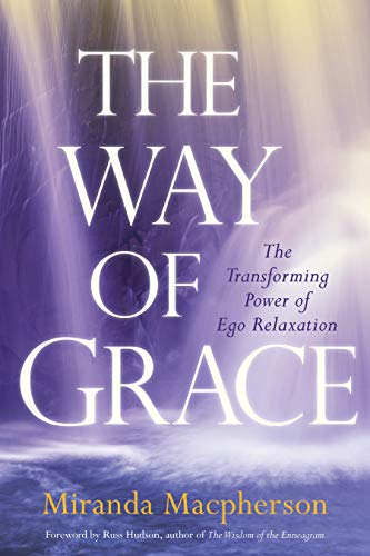 The Way of Grace: The Transforming Power of Ego Relaxation