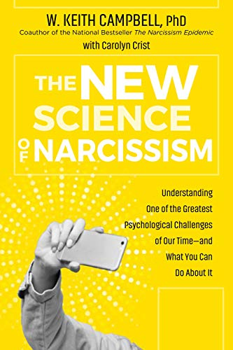 The New Science of Narcissism: Understanding One of the Greatest Psychological Challenges of Our Time - and What You Can Do About It