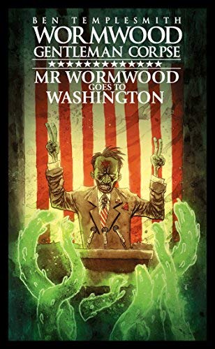 Mr. Wormwood Goes to Washington Wormwood Gentleman Corpse)