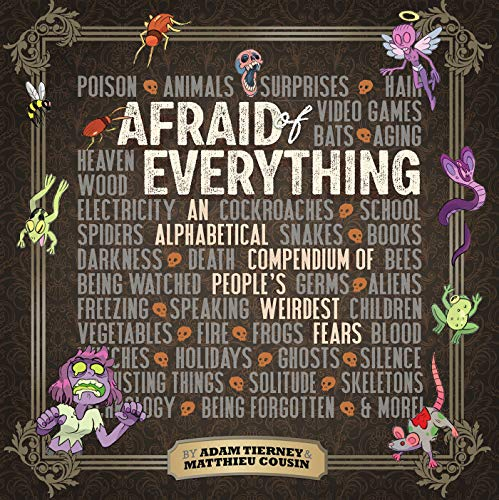 Afraid of Everything: An Alphabetical Compenduim of People's Weirdest Fears