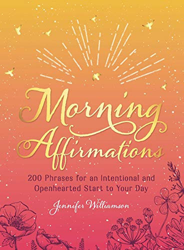 Morning Affirmations: 200 Phrases for an Intentional and Openhearted Start to Your Day