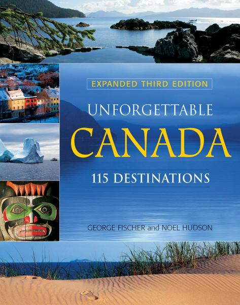 Unforgettable Canada: 115 Destinations (3rd Edition)