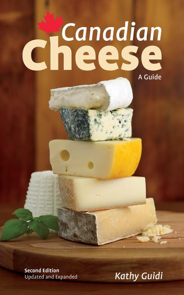 Canadian Cheese: A Guide (2nd Edition)