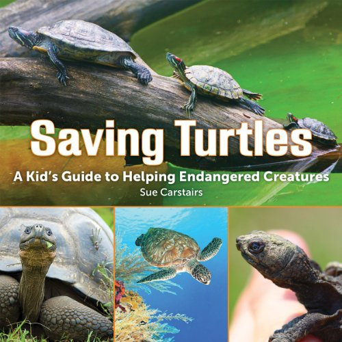 Saving Turtles: A Kids' Guide to Helping Endangered Creatures
