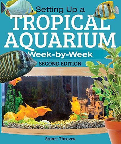 Setting Up a Tropical Aquarium: Week By Week (2nd Edition)